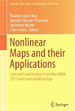 Nonlinear Maps and Their Applications: Selected Contributions from the NOMA 2013 International Workshop (Hardcover)