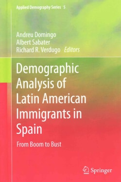 Demographic Analysis of Latin American Immigrants in Spain: From Boom to Bust (Hardcover)