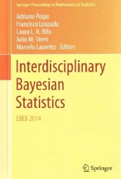 Interdisciplinary Bayesian Statistics: EBEB 2014 (Hardcover)