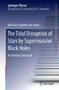The Tidal Disruption of Stars by Supermassive Black Holes: An Analytic Approach (Hardcover)