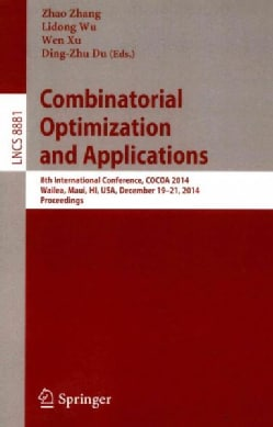 Combinatorial Optimization and Applications: 8th International Conference, Cocoa 2014, Wailea, Maui, Hi, USA, Dec... (Paperback)