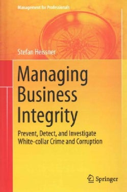 Managing Business Integrity: Prevent, Detect, and Investigate White-collar Crime and Corruption (Hardcover)