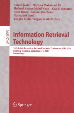 Information Retrieval Technology: 10th Asia Information Retrieval Societies Conference, Airs 2014, Kuching, Malay... (Paperback)