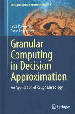 Granular Computing in Decision Approximation: An Application of Rough Mereology (Hardcover)