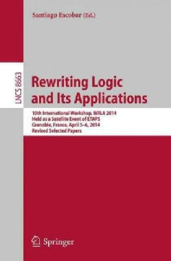 Rewriting Logic and Its Applications: 10th International Workshop, Wrla 2014, Held As a Satellite Event of Etaps,... (Paperback)