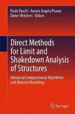 Direct Methods for Limit and Shakedown Analysis of Structures: Advanced Computational Algorithms and Material Mod... (Hardcover)