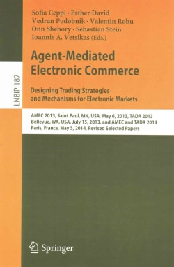 Agent-mediated Electronic Commerce: Designing Trading Strategies and Mechanisms for Electronic Markets: AMEC 2013... (Paperback)