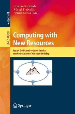 Computing With New Resources: Essays Dedicated to Jozef Gruska on the Occasion of His 80th Birthday (Paperback)