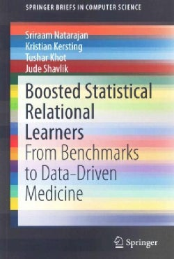 Boosted Statistical Relational Learners: From Benchmarks to Data-Driven Medicine (Paperback)