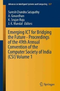 Emerging Ict for Bridging the Future: Proceedings of the 49th Annual Convention of the Computer Society of India Csi (Paperback)