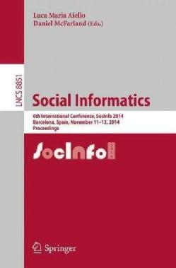 Social Informatics: 6th International Conference, Socinfo 2014, Barcelona, Spain November 11-13, 2014 Proceedings (Paperback)