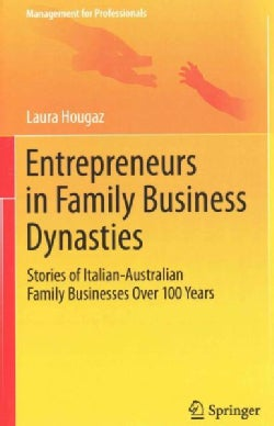 Entrepreneurs in Family Business Dynasties: Stories of Italian-australian Family Businesses over 100 Years (Hardcover)