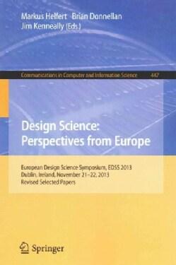 Design Science: Perspectives from Europe; European Design Science Symposium Edss 2012, Leixlip, Ireland, December... (Paperback)
