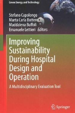 Improving Sustainability During Hospital Design and Operation: A Multidisciplinary Evaluation Tool (Hardcover)