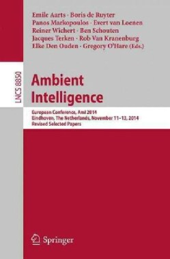 Ambient Intelligence: European Conference, Ami 2014, Eindhoven, the Netherlands, November 11-13, 2014. Revised Se... (Paperback)