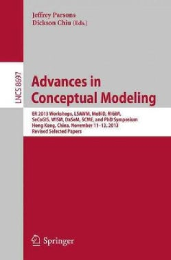 Advances in Conceptual Modeling: Er 2013 Workshops, Lsawm, Mobid, Rigim, Secogis, Wism, Dasem, Scme, and Phd Symp... (Paperback)