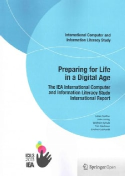 Preparing for Life in a Digital Age: The Iea International Computer and Information Literacy Study International ... (Paperback)