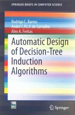 Automatic Design of Decision-tree Induction Algorithms (Paperback)