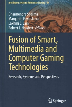 Fusion of Smart, Multimedia and Computer Gaming Technologies: Research, Systems and Perspectives (Hardcover)