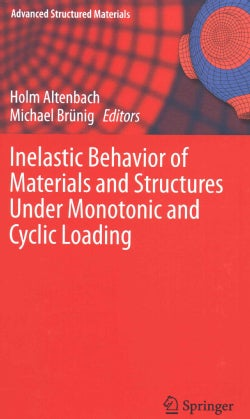 Inelastic Behavior of Materials and Structures Under Monotonic and Cyclic Loading (Hardcover)