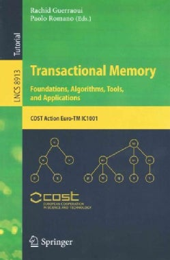 Transactional Memory. Foundations, Algorithms, Tools, and Applications: Cost Action Euro-tm Ic1001 (Paperback)