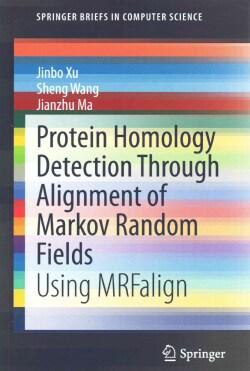 Protein Homology Detection Through Alignment of Markov Random Fields: Using MRFalign (Paperback)