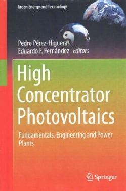 High Concentrator Photovoltaics: Fundamentals, Engineering and Power Plants (Hardcover)