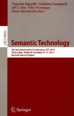 Semantic Technology: 4th Joint International Conference, Jist 2014, Chiang Mai, Thailand, November 9-11, 2014. Re... (Paperback)