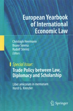 Trade Policy Between Law, Diplomacy and Scholarship: Liber Amicorum in Memoriam Horst G. Krenzler (Hardcover)