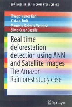 Real Time Deforestation Detection Using ANN and Satellite Images: The Amazon Rainforest Study Case (Paperback)