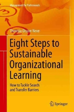 Eight Steps to Sustainable Organizational Learning: How to Tackle Search and Transfer Barriers (Hardcover)
