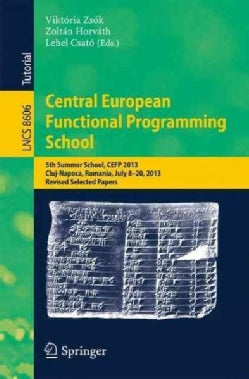 Central European Functional Programming School: 5th Summer School Cefp 2013 (Paperback)