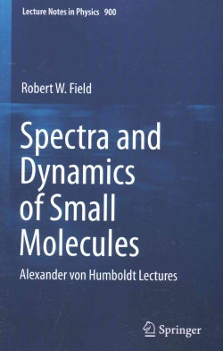 Spectra and Dynamics of Small Molecules: Alexander Von Humboldt Lectures (Paperback)