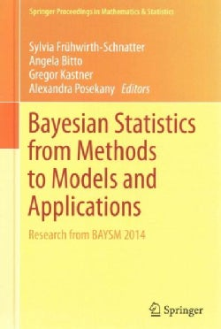 Bayesian Statistics from Methods to Models and Applications: Proceedings of Baysm 2014 (Hardcover)