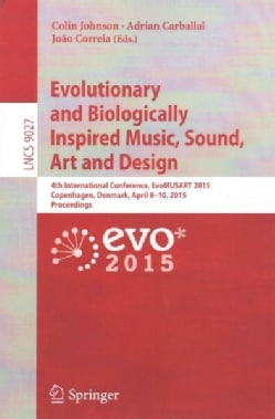 Evolutionary and Biologically Inspired Music, Sound, Art and Design: 4th International Conference, Evomusart 2015 (Paperback)