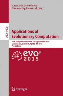 Applications of Evolutionary Computation: 18th European Conference, Evoapplications 2015 (Paperback)
