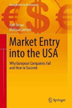 Market Entry into the USA: Why European Companies Fail and How to Succeed (Hardcover)