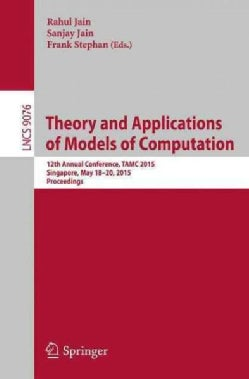 Theory and Applications of Models of Computation: 12th Annual Conference, Tamc 2015 (Paperback)