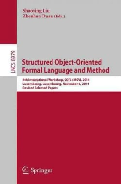 Structured Object-oriented Formal Language and Method: 4th International Workshop, Sofl+msvl 2014, Selected Papers (Paperback)