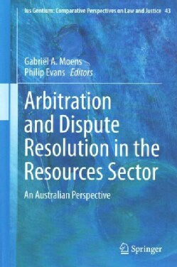 Arbitration and Dispute Resolution in the Resources Sector: An Australian Perspective (Hardcover)