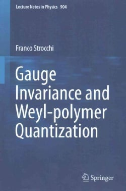 Gauge Invariance and Weyl-polymer Quantization (Paperback)