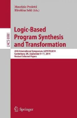 Logic-based Program Synthesis and Transformation: 24th International Symposium, Lopstr 2014, Selected Papers (Paperback)