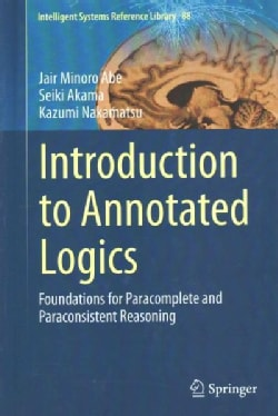 Introduction to Annotated Logics: Foundations of Paracomplete and Paraconsistent Reasoning (Hardcover)