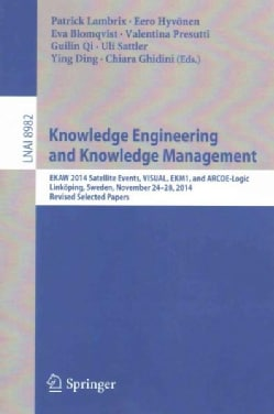 Knowledge Engineering and Knowledge Management: Ekaw 2014 Satellite Events, Visual, Ekm1, and Arcoe-logic, Select... (Paperback)