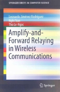 Amplify-and-forward Relaying in Wireless Communications (Paperback)