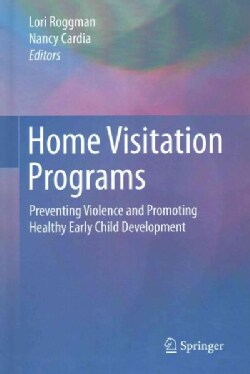 Home Visitation Programs: Preventing Violence and Promoting Healthy Early Child Development (Hardcover)