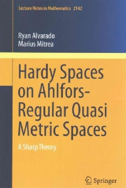Hardy Spaces on Ahlfors-Regular Quasi Metric Spaces: A Sharp Theory (Paperback)