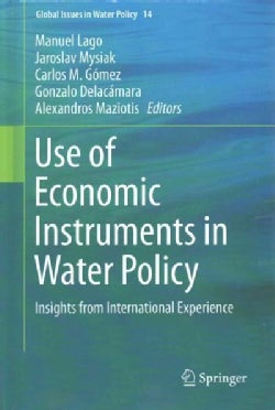Use of Economic Instruments in Water Policy: Insights from International Experience (Hardcover)