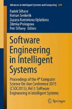 Software Engineering in Intelligent Systems: Proceedings of the 4th Computer Science On-line Conference 2015 (Cso... (Paperback)
