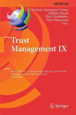 Trust Management: 9th Ifip Wg 11.11 International Conference, Ifiptm 2015, Hamburg, Germany, May 26-28, 2015, Pro... (Hardcover)